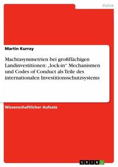"""Machtasymmetrien bei großflächigen Landinvestitionen: """"lock-in"""" Mechanismen und Codes of Conduct als Teile des internationalen Investitionsschutzsystems (eBook, ePUB)"""