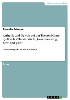 "Ästhetik und Gewalt auf der Theaterbühne - Juli Zeh's Theaterstück ""Good morning, boys and girls"" (eBook, ePUB)"
