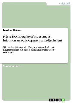Frühe Hochbegabtenförderung vs. Inklusion an Schwerpunkt(grund)schulen? (eBook, PDF)