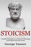 Stoicism: A Detailed Breakdown of Stoicism Philosophy and Wisdom from the Greats (eBook, ePUB)