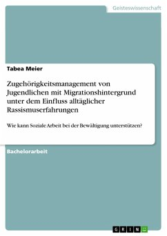 Zugehörigkeitsmanagement von Jugendlichen mit Migrationshintergrund unter dem Einfluss alltäglicher Rassismuserfahrungen (eBook, PDF)