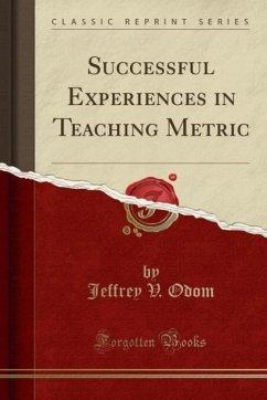 Successful Experiences in Teaching Metric (Classic Reprint)
