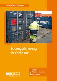 Ladungssicherung im Container - Freek, Joachim; Kraft, Uwe; Süselbeck, Gerhard