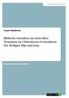 Biblische Gestalten aus dem Alten Testament im Orthodoxen Gottesdienst. Die Heiligen Elija und Jona.