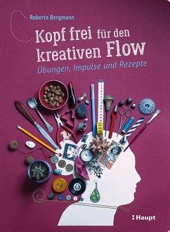Kopf frei für den kreativen Flow - Bergmann, Roberta