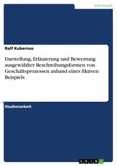 Darstellung, Erläuterung und Bewertung ausgewählter Beschreibungsformen von Geschäftsprozessen anhand eines fiktiven Beispiels (eBook, ePUB)