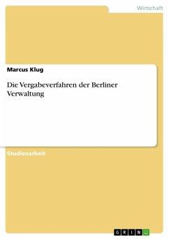 Die Vergabeverfahren der Berliner Verwaltung (eBook, ePUB) - Klug, Marcus