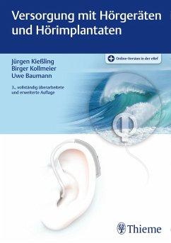 Versorgung mit Hörgeräten und Hörimplantaten (eBook, ePUB) - Baumann, Uwe; Kollmeier, Birger; Kießling, Jürgen