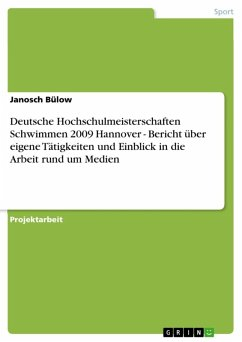 Deutsche Hochschulmeisterschaften Schwimmen 2009 Hannover - Bericht über eigene Tätigkeiten und Einblick in die Arbeit rund um Medien (eBook, ePUB)