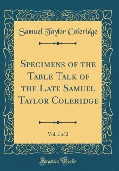 Specimens of the Table Talk of the Late Samuel Taylor Coleridge, Vol. 2 of 2 (Classic Reprint)