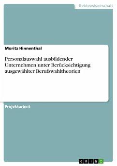 Personalauswahl ausbildender Unternehmen unter Berücksichtigung ausgewählter Berufswahltheorien (eBook, ePUB) - Hinnenthal, Moritz