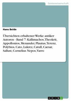 Übersichten erhaltener Werke antiker Autoren - Band 7: Kallimachos, Theokrit, Appollonios, Menander, Plautus, Terenz, Polybios, Cato, Lukrez, Catull, Caesar, Sallust, Cornelius Nepos, Varro (eBook, ePUB)