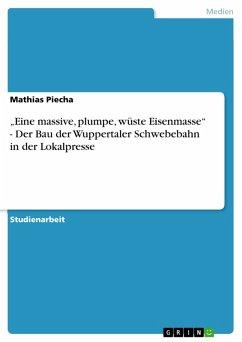 """""""Eine massive, plumpe, wüste Eisenmasse"""" - Der Bau der Wuppertaler Schwebebahn in der Lokalpresse (eBook, ePUB)"""