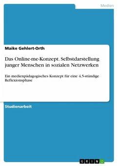 Das Online-me-Konzept. Selbstdarstellung junger Menschen in sozialen Netzwerken (eBook, PDF) - Gehlert-Orth, Maike