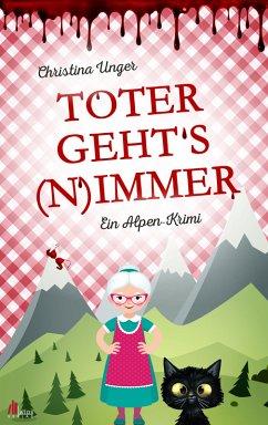 Toter gehts nimmer: Mord in den Wiener Voralpen (eBook, ePUB) - Unger, Christina
