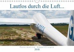 Lautlos durch die Luft - Faszination Segelfliegen (Wandkalender 2018 DIN A4 quer)