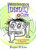 The ''Maintenance Insanity'' Cure: Practical Solutions to Improve Maintenance Work (eBook, ePUB)