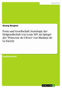 """Form und Gesellschaft: Soziologie der Hofgesellschaft von Louis XIV im Spiegel der """"Princesse de Clèves"""" von Madame de La Fayette (eBook, ePUB)"""