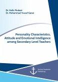 Personality Characteristics, Attitude and Emotional Intelligence among Secondary Level Teachers (eBook, PDF)