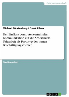 Der Einfluss computervermittelter Kommunikation auf die Arbeitswelt - Telearbeit als Prototyp der neuen Beschäftigungsformen (eBook, ePUB) - Fürstenberg, Michael; Ihben, Frank