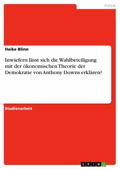 Inwiefern lässt sich die Wahlbeteiligung mit der ökonomischen Theorie der Demokratie von Anthony Downs erklären? (eBook, ePUB) - Blinn, Haike