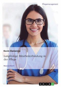 Langfristige Mitarbeiterbindung in der Pflege (eBook, PDF) - Damerow, Kevin