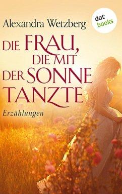 Die Frau, die mit der Sonne tanzte (eBook, ePUB) - Wetzberg, Alexandra