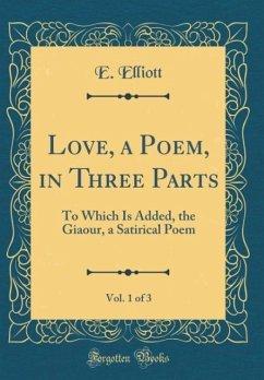 Love, a Poem, in Three Parts, Vol. 1 of 3