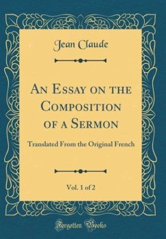 An Essay on the Composition of a Sermon, Vol. 1 of 2 - Claude, Jean