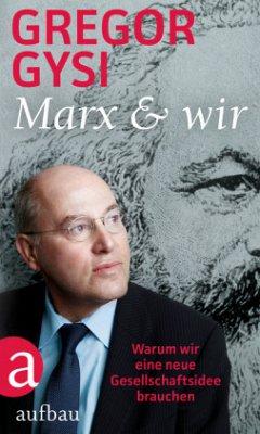 Marx und wir - Gysi, Gregor