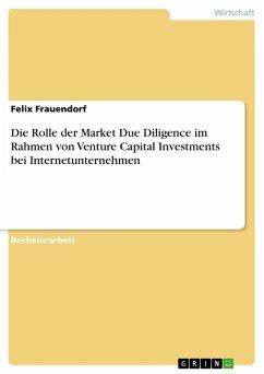 Die Rolle der Market Due Diligence im Rahmen von Venture Capital Investments bei Internetunternehmen (eBook, ePUB)