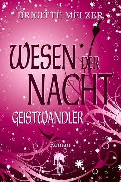 Geistwandler / Wesen der Nacht Bd.1 (eBook, ePUB) - Melzer, Brigitte