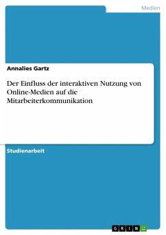 Der Einfluss der interaktiven Nutzung von Online-Medien auf die Mitarbeiterkommunikation (eBook, ePUB)