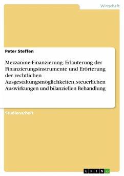 Mezzanine-Finanzierung: Erläuterung der Finanzierungsinstrumente und Erörterung der rechtlichen Ausgestaltungsmöglichkeiten, steuerlichen Auswirkungen und bilanziellen Behandlung (eBook, ePUB)