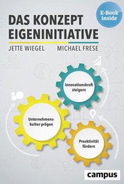 Das Konzept Eigeninitiative - Wiegel, Jette; Frese, Michael