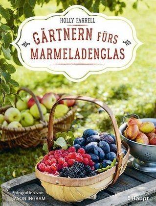 Gärtnern fürs Marmeladenglas - Farrell, Holly