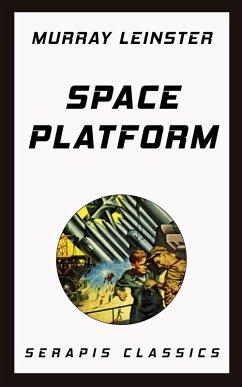 Space Platform (Serapis Classics) (eBook, ePUB) - Leinster, Murray