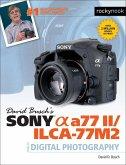 David Busch's Sony Alpha a77 II/ILCA-77M2 Guide to Digital Photography (eBook, ePUB)