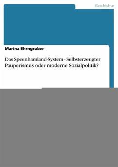 Das Speenhamland-System - Selbsterzeugter Pauperismus oder moderne Sozialpolitik? (eBook, ePUB)