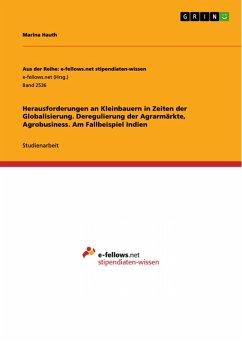 Herausforderungen an Kleinbauern in Zeiten der Globalisierung. Deregulierung der Agrarmärkte, Agrobusiness. Am Fallbeispiel Indien (eBook, PDF)