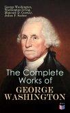 The Complete Works of George Washington (eBook, ePUB)