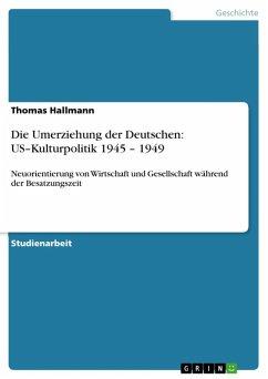 Die Umerziehung der Deutschen: US-Kulturpolitik 1945 - 1949 (eBook, ePUB)