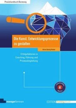 Die Kunst, Entwicklungsprozesse zu gestalten - Huber, Hans-Georg