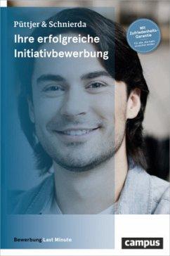 Ihre erfolgreiche Initiativbewerbung - Püttjer, Christian; Schnierda, Uwe