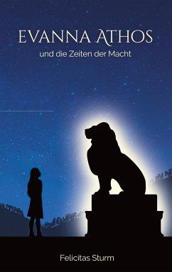 Evanna Athos und die Zeiten der Macht - Sturm, Felicitas