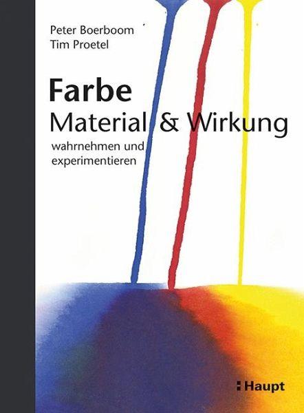 Farbe: Material und Wirkung von Peter Boerboom; Tim Proetel - Buch ...