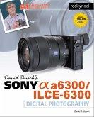 David Busch's Sony Alpha a6300/ILCE-6300 Guide to Digital Photography (eBook, ePUB)