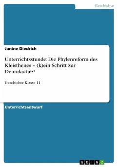 Unterrichtsstunde: Die Phylenreform des Kleisthenes - (k)ein Schritt zur Demokratie?! (eBook, ePUB) - Diedrich, Janine