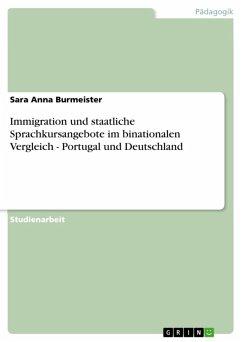 Immigration und staatliche Sprachkursangebote im binationalen Vergleich - Portugal und Deutschland (eBook, ePUB)