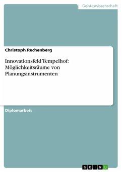 Innovationsfeld Tempelhof: Möglichkeitsräume von Planungsinstrumenten (eBook, ePUB)